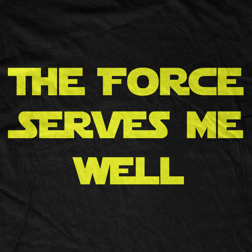The Force Serves Me Well