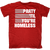 Party til you're Homeless T-Shirt