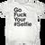 Go Fuck Your #Selfie T-Shirt