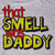 That Smell was Daddy Onsie