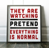 They Are Watching - Pretend Everything is Normal | Print