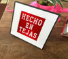 hecho en tejas, texas saying, texas sayings, red art, red and white art, made in texas, texas mexican, texican, tejano art, tex mex art, tex mex, carl walker crum, carl crum