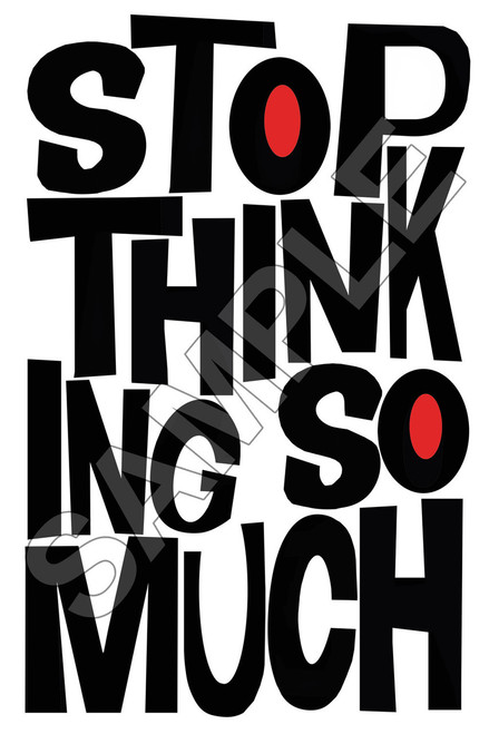 stop thinking so much, how to stop thinking so much, thoughtful art, meaningful art, pop art, texas gift, gift for girl, black and white art, cool art, sort of cool art, betsy crum, red art, modern art cheap, cheap art, letterpress art, letterpress texas, nadeau austin, nadeau dallas, nadeau houston, san francisco letterpress, quotes about stress, stress quotes, quotes about thinking, how do i stop, how do you stop thinking so much, cool text art