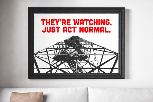 They're Watching. Just Act Normal | Wall Decor Art Print
