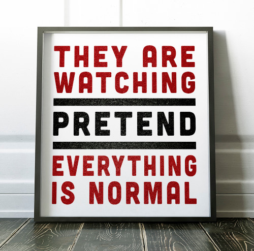 They Are Watching - Pretend Everything is Normal   Print