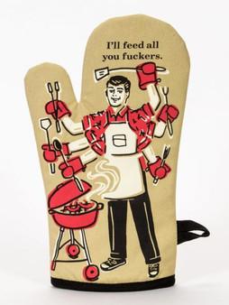 I'll feed all you fuckers oven mitt