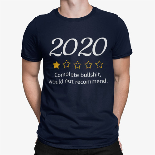 2020 Complete Bullshit, Would Not Recommend T-Shirt