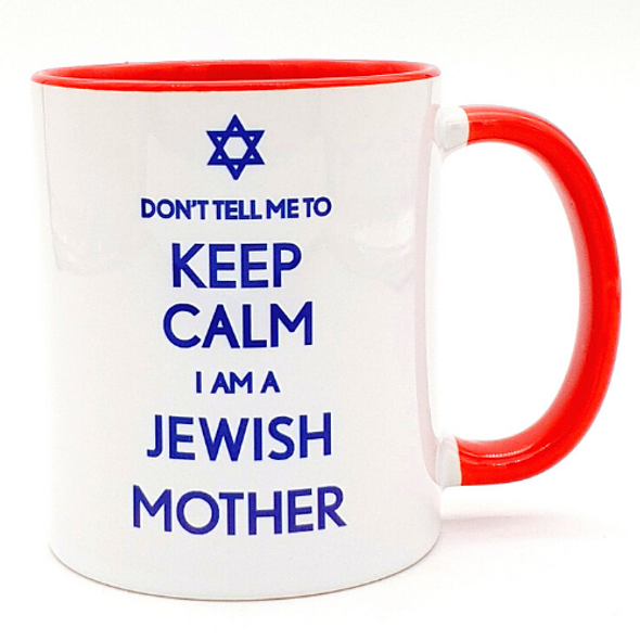 Mug: Don't Tell Me to Keep Calm I Am A Jewish Mother