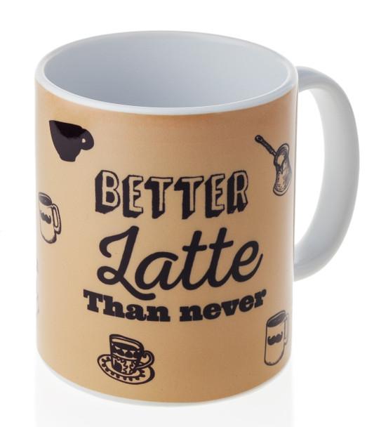 'Better Latte Than Never ' Fun Coffee Mug