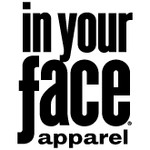 In Your Face Apparel  (USA Made)