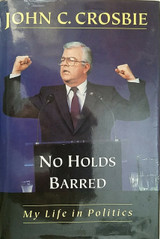 John C. Crosbie: No Holds Barred : My Life in Politics (1997, Hardcover)