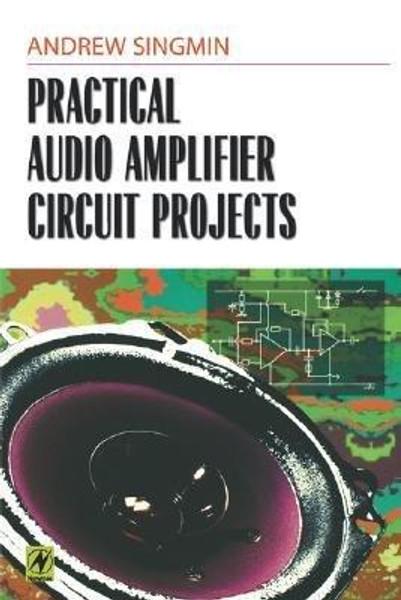 Practical Audio Amplifier Circuit Projects