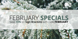 February Specials: Save 15% on Sign Brackets!