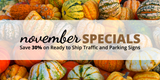 November Specials: Save 30% on Ready to Ship Traffic and Parking Signs