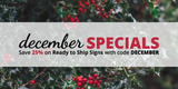 December Specials: Save 25% on Ready to Ship Signs!