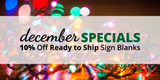 December Specials: Save 10% on Ready to Ship Sign Blanks through December 31st!