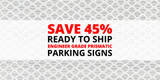 Limited Time Offer! Save 45% on Ready to Ship Engineer Grade Prismatic Signs