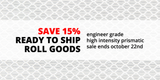Save 15% Off Ready to Ship Roll Goods While Supplies Last!