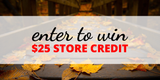 Win a $25 Store Credit!
