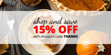 Thanksgiving Sale: Shop and Save 15% through Sunday, November 26th!