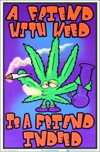 A Friend With Weed Is A Friend Indeed Black Light Poster