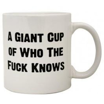 """Giant """"Who the Fuck Knows"""" Mug"""