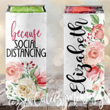 Because Social Distancing koozies - Watercolor Floral - Girls Night In - Quarantine Party