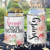 Neoprene Koozies - Because Social Distancing - Quarantine Gift - Girls Night In Zoom Party