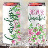 Because Quarantine Social Distancing koozies - Girls Night In - Quarantine Party