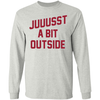 Juuussst a Bit Outside Long Sleeve T-Shirt by ThirtyFive55 at SportsWorldChicago