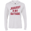 Juuussst a Bit Outside Tri-Blend Long Sleeve Hooded T-Shirt by ThirtyFive55 at SportsWorldChicago