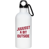 Juuussst a Bit Outside Stainless Steel Water Bottle by ThirtyFive55 at SportsWorldChicago