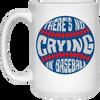 There's No Crying in Baseball 15 Oz. Coffee Mug