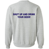 Shut Up and Drink Your Beer Crewneck Sweatshirt
