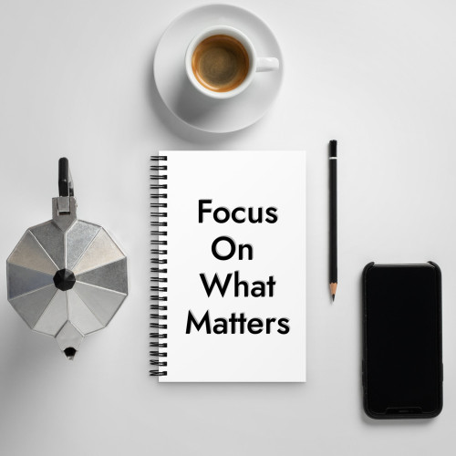 Spiral notebook - Focus on What Matters