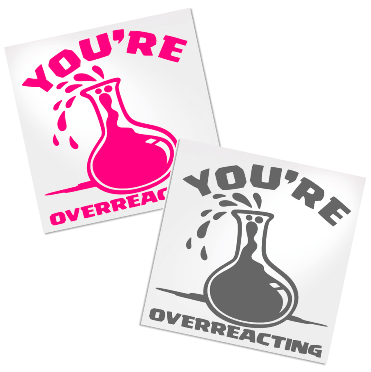 a79065fe0 You're overreacting decal. Funny decal for any cup, tumbler, water bottle