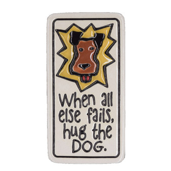 "Spooner Creek Etched Art Magnet. About 1.5"" x  3"", Magnet .""When all else fails hug the dog."""