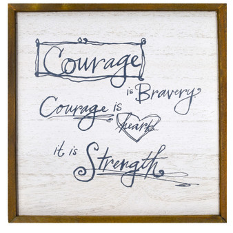 Courage is bravery. Courage is heart. It is Strength