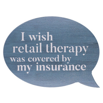 """I Wish Retail Therapy Was Covered by My Insurance"" Word Bubble Wood Block, 5.75"" x 4.25"" x 1"""