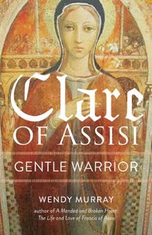 Clare of Assisi: Gentle Warrior