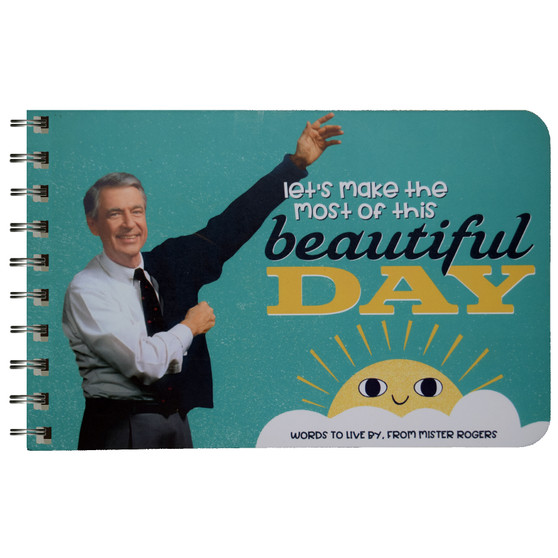Lets Make the Most of this Beautiful Day: Words to Live by from Mister Rogers