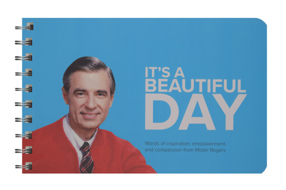 Its a Beautiful Day: Words of Inspiration Empowerment and Compassion from Mister Rogers