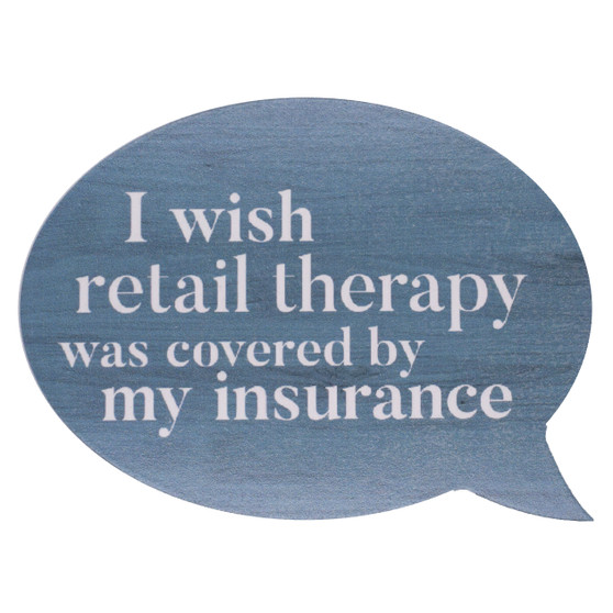"""""""I Wish Retail Therapy Was Covered by My Insurance"""" Word Bubble Wood Block, 5.75"""" x 4.25"""" x 1"""""""
