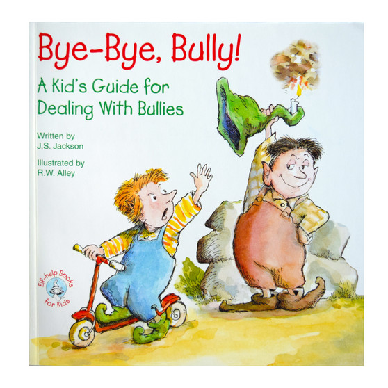 Bye-Bye, Bully!: A Kid's Guide for Dealing with Bullies; Elf-help Books for Kids