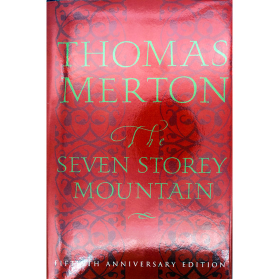 The Seven Storey Mountain:  An Autobiography of Faith, 50th Anniversary Edition