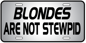 Blondes Not Stewpid Auto Plate