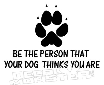 Be Person Your Dog Thinks Funny Pet Decal DM