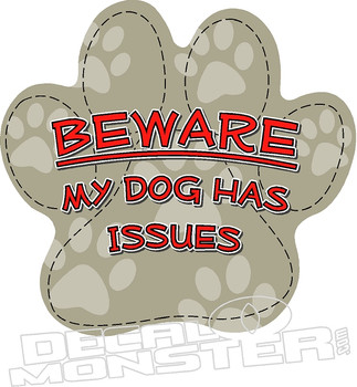 Beware My Dog Has Issues Pet Decal DM