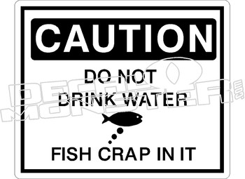 Caution Do Not Drink Water Fish Crap Decal Sticker
