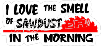 I Love Smell Sawdust Decal Sticker